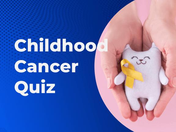 Childhood Cancer Quiz