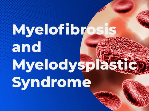 Myelofibrosis and Myelodysplastic Syndrome