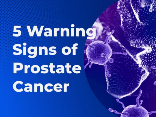 What are the 5 Warning Signs of Prostate Cancer